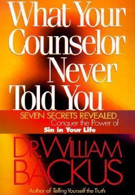 What Your Counselor Never Told You: Seven Secrets Revealed-Conquer the Power of Sin in Your Life