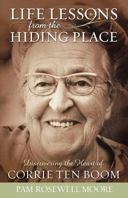 Life Lessons from The Hiding Place: Discovering the Heart of Corrie ten Boom