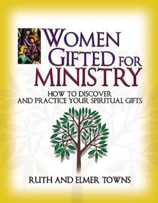 Women Gifted for Ministry: How to Discover and Practice Your Spiritual Gifts