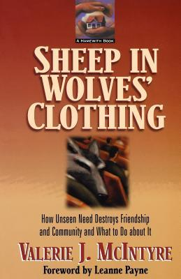 Sheep in Wolves' Clothing: How Unseen Need Destroys Friendship and Community and What to Do about It