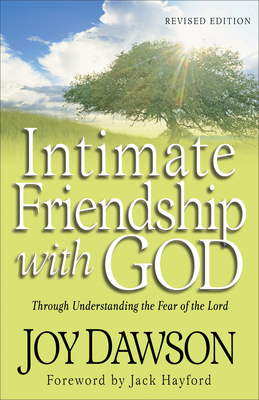 Intimate Friendship with God: Through Understanding the Fear of the Lord