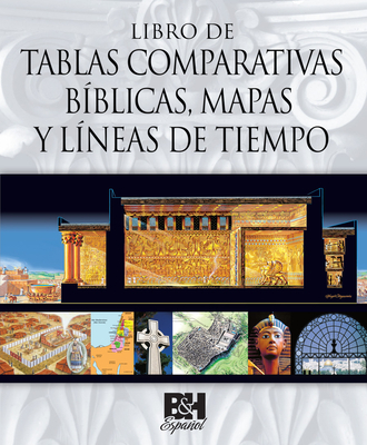 Libro de Tablas Comparativas Biblicas, Mapas Y Lineas de Tiempo (Book of Bible Charts, Maps, and Time Lines)