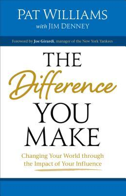 Difference You Make: Changing Your World Through the Impact of Your Influence