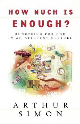 How Much Is Enough?: Hungering for God in an Affluent Culture
