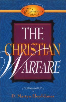 The Christian Warfare: An Exposition of Ephesians 6:10-13