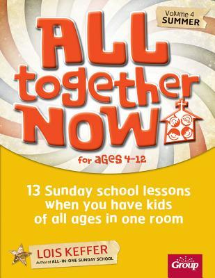 All Together Now for Ages 4-12 (Volume 4 Summer): 13 Sunday School Lessons When You Have Kids of All Ages in One Room