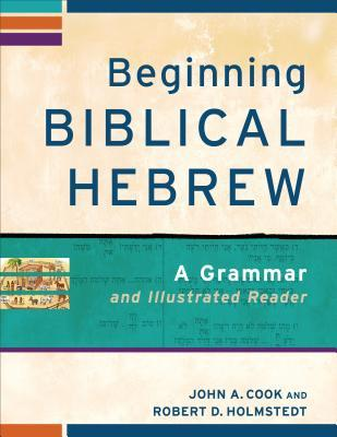 Beginning Biblical Hebrew: A Grammar and Illustrated Reader