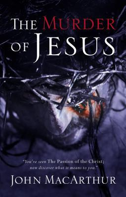 The Murder of Jesus: A Study of How Jesus Died