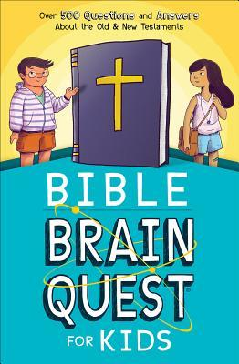 Bible Brain Quest(r) for Kids: Over 500 Questions and Answers about the Old & New Testaments