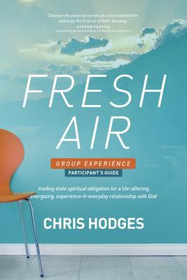 Fresh Air Group Experience Participant's Guide: Trading Stale Spiritual Obligation for a Life-Altering, Energizing, Experience-It-Everyday Relationshi