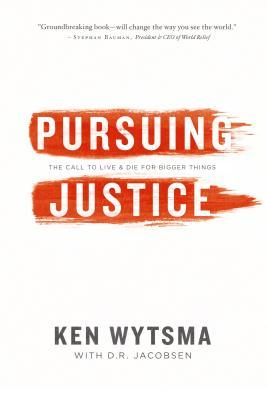 Pursuing Justice: The Call to Live & Die for Bigger Things