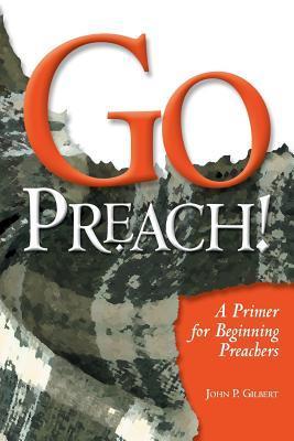Go Preach!: A Primer for Beginning Preachers