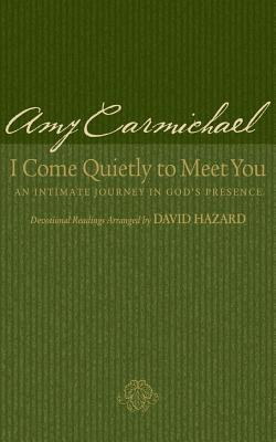 I Come Quietly to Meet You: An Intimate Journey in God's Presence