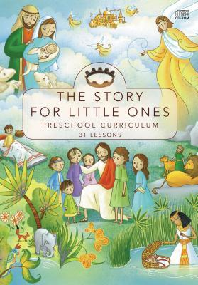 The Story for Little Ones: Preschool Curriculum: 31 Lessons