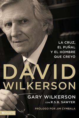 David Wilkerson: La Cruz, El Pu�al y El Hombre Que Crey�