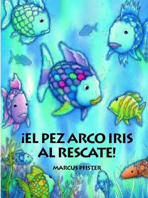 El Pez Arco Iris el Rescate = The Rainbow Fish to the Rescue
