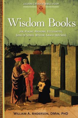 Wisdom Books: Job, Psalms, Proverbs, Ecclesiastes, Song of Songs, Wisdom, Sirach (Ben Sira)