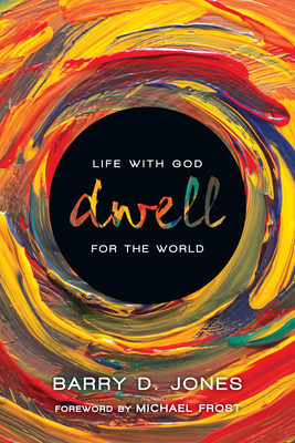 Dwell: Life with God for the World