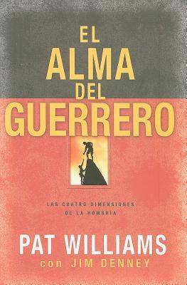 El Alma del Guerrero: Las Cuatro Dimensiones de la Hombria = The Warrior Within