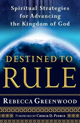 Destined to Rule: Spiritual Strategies for Advancing the Kingdom of God