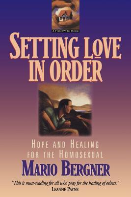 Setting Love in Order: Hope and Healing for the Homosexual