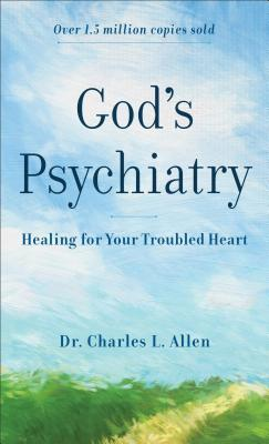 God's Psychiatry: Healing for Your Troubled Heart