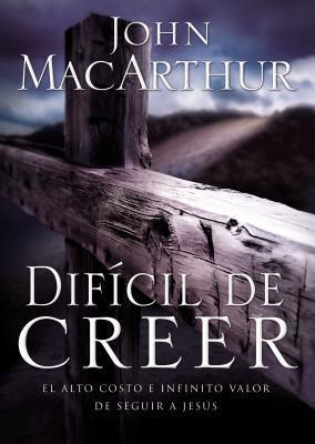 Dificil de Creer: El Alto Costo E Infinito Valor de Seguir a Jesus
