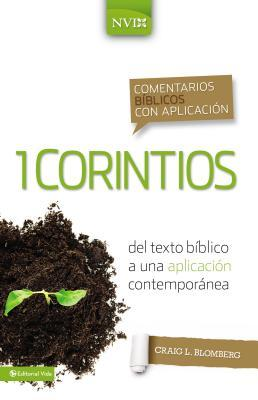 Comentario B�blico Con Aplicaci�n NVI 1 Corintios: del Texto B�blico a Una Aplicaci�n Contempor�nea