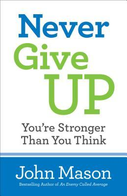 Never Give Up--You're Stronger Than You Think