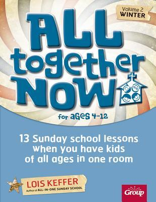 All Together Now for Ages 4-12 (Volume 2 Winter): 13 Sunday School Lessons When You Have Kids of All Ages in One Room