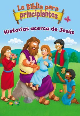 La Biblia Para Principiantes - Historias Acerca de Jes�s