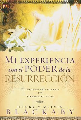 Mi Experiencia Con el Poder de la Resurreccion: El Encuentro Diario Que Cambia su Vida