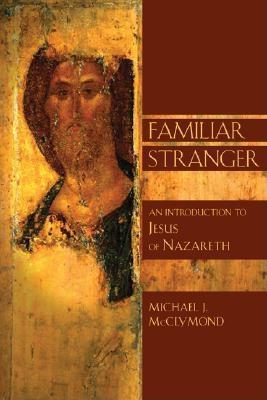 The Familiar Stranger: An Introduction to Jesus of Nazareth