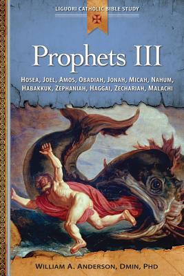 Prophets III: Hosea, Joel, Amos, Obadiah, Jonah, Micah, Nahum, Habakkuk, Zephaniah, Haggai, Zechariah, Malachi