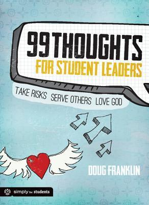 99 Thoughts for Student Leaders: Take Risks. Serve Others. Love God.