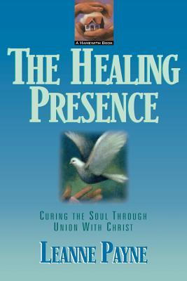 The Healing Presence: Curing the Soul through Union with Christ