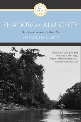 Shadow of the Almighty: The Life and Testament of Jim Elliot