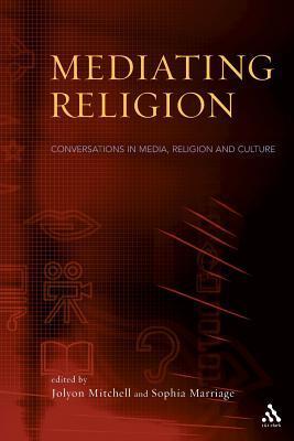 Mediating Religion: Studies in Media, Religion, and Culture