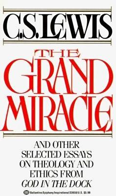The Grand Miracle: And Other Selected Essays on Theology and Ethics from God in the Dock