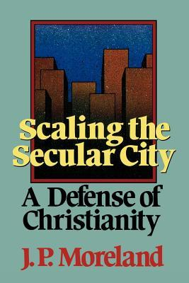 Scaling the Secular City: A Defense of Christianity