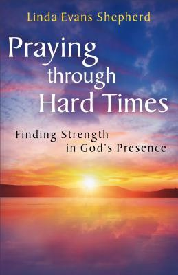 Praying through Hard Times: Finding Strength in God's Presence