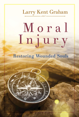 Moral Injury: Restoring Wounded Souls