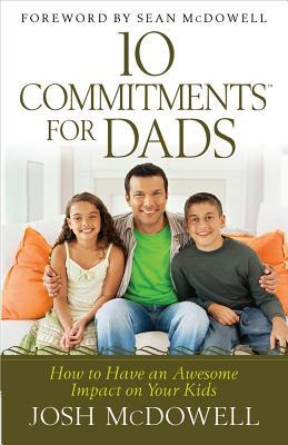 10 Commitments(tm) for Dads: How to Have an Awesome Impact on Your Kids