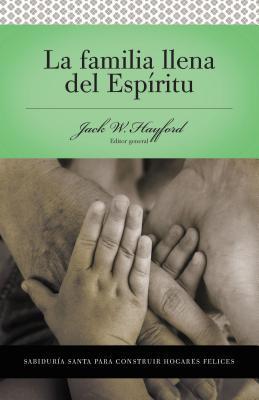 Serie Vida En Plenitud: La Familia Llena del Espiritu: Sabiduria Santa Para Edificar Hogares Felices