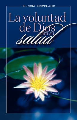 La Voluntad de Dios Para Su Salud: God's Will for Your Healing