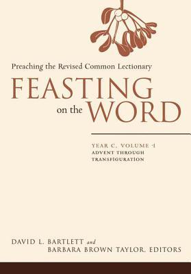 Feasting on the Word: Year C, Vol. 1: Advent Through Transfiguration