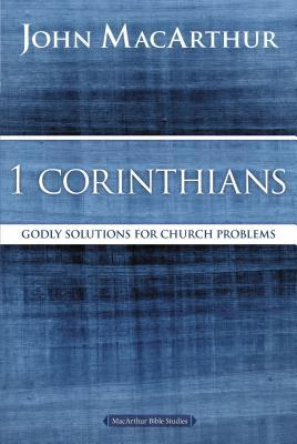 1 Corinthians: Godly Solutions for Church Problems