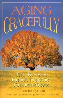Aging Gracefully: The Keys to Holier, Happier Golden Years