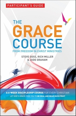 The Grace Course Participant's Guide: From Freedom in Christ Ministries