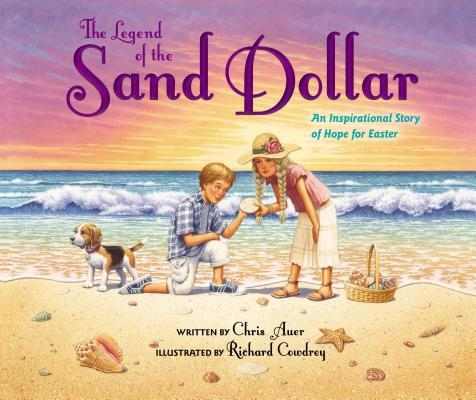 The Legend of the Sand Dollar, Newly Illustrated Edition: An Inspirational Story of Hope for Easter